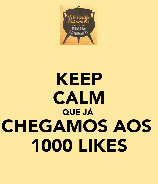 KEEP CALM QUE JÁ  CHEGAMOS AOS  1000 LIKES