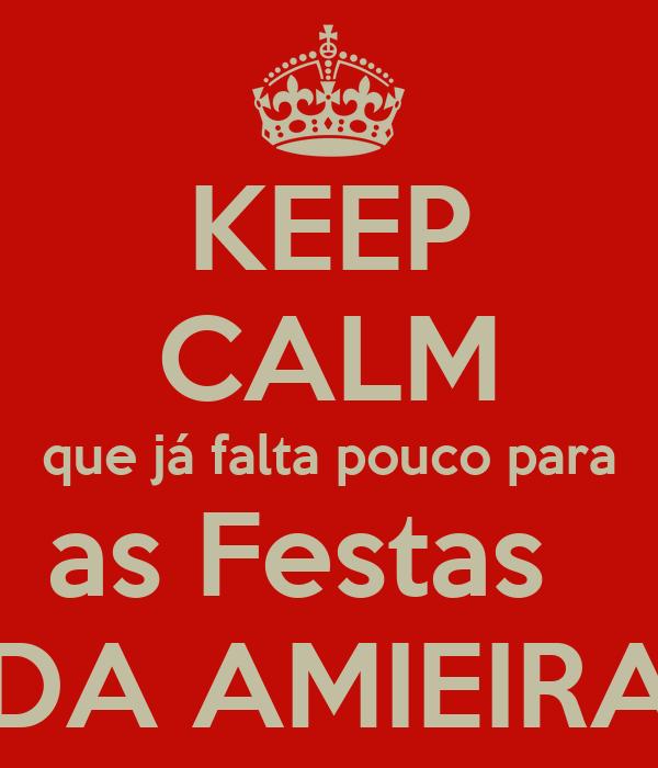 KEEP CALM  que já falta pouco para  as Festas    DA AMIEIRA