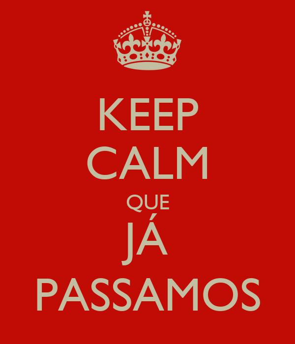 KEEP CALM QUE JÁ PASSAMOS