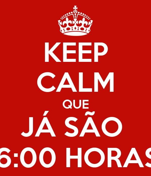 KEEP CALM QUE JÁ SÃO  16:00 HORAS