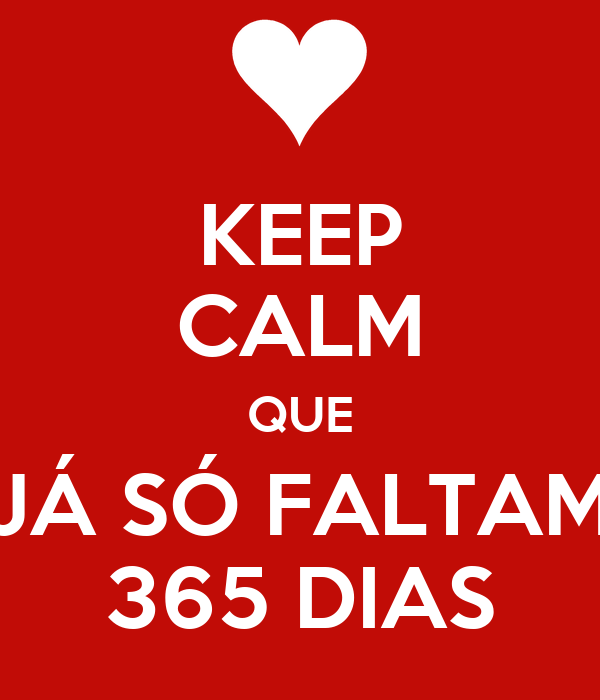 KEEP CALM QUE JÁ SÓ FALTAM 365 DIAS