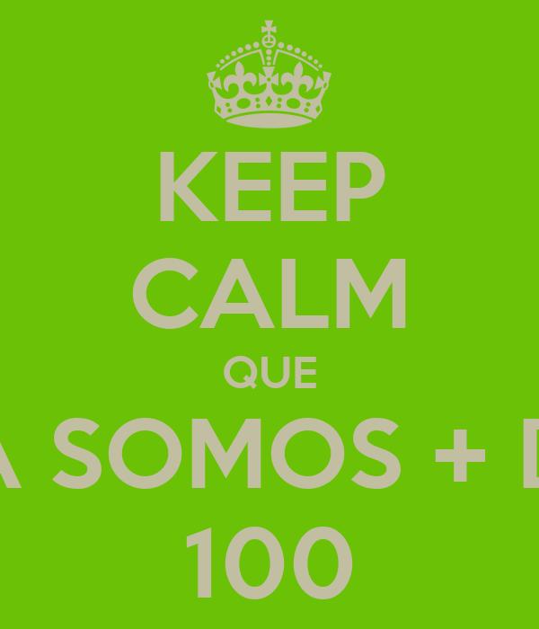 KEEP CALM QUE JÁ SOMOS + DE 100
