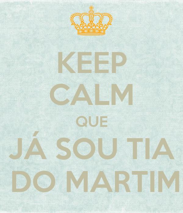 KEEP CALM QUE JÁ SOU TIA  DO MARTIM