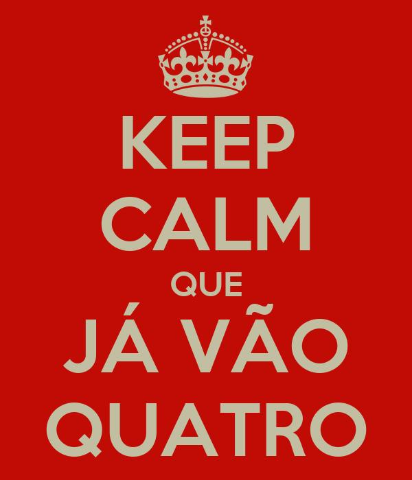 KEEP CALM QUE JÁ VÃO QUATRO