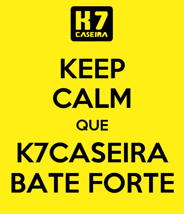KEEP CALM QUE K7CASEIRA BATE FORTE