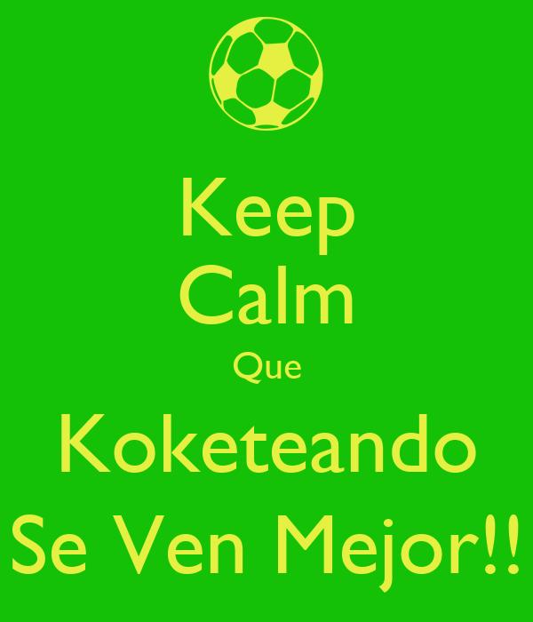 Keep Calm Que Koketeando Se Ven Mejor!!