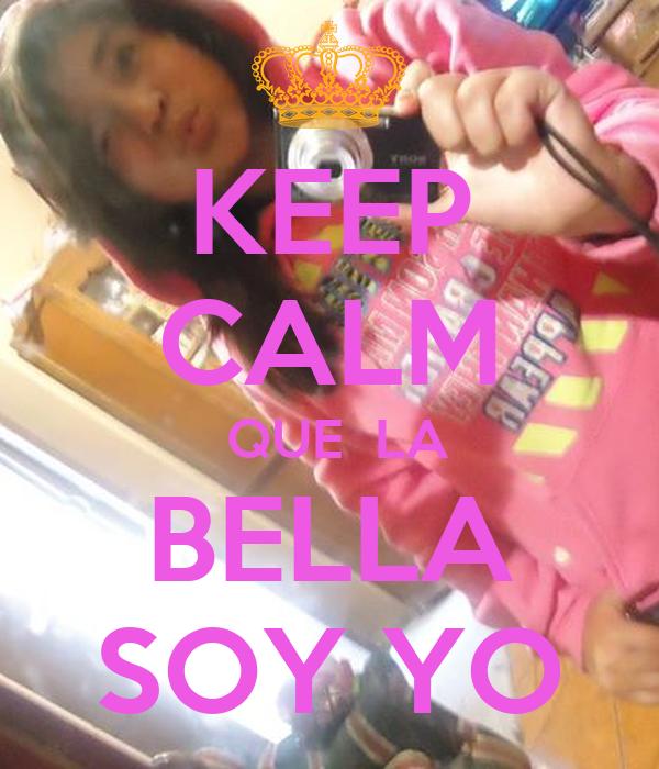 KEEP CALM  QUE  LA BELLA SOY YO
