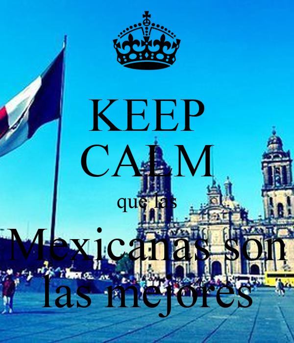 KEEP CALM que las Mexicanas son las mejores