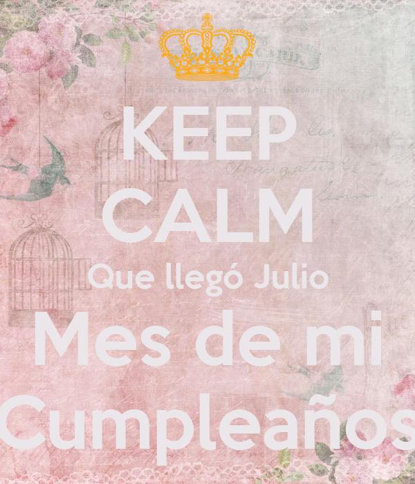 KEEP CALM Que llegó Julio Mes de mi Cumpleaños