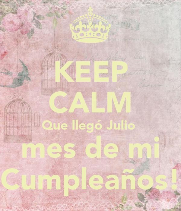 KEEP CALM Que llegó Julio  mes de mi Cumpleaños!