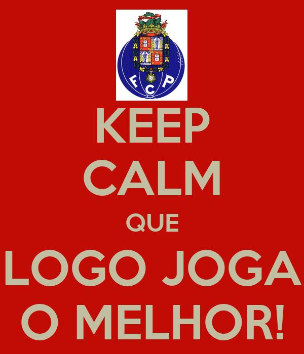 KEEP CALM QUE LOGO JOGA O MELHOR!