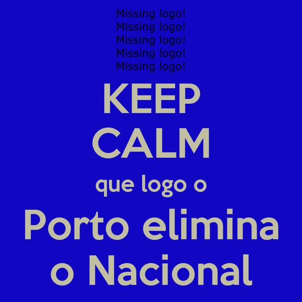KEEP CALM que logo o Porto elimina o Nacional