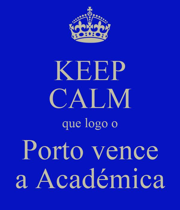 KEEP CALM que logo o Porto vence a Académica