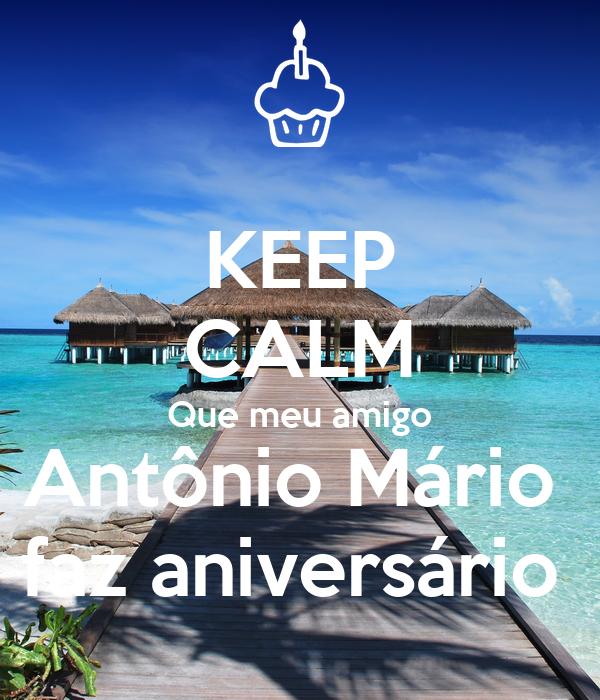 KEEP CALM Que meu amigo Antônio Mário  faz aniversário