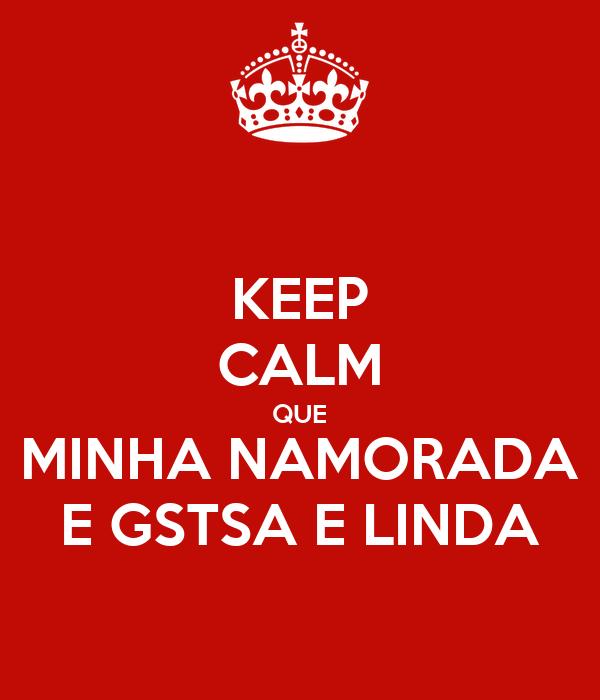 KEEP CALM QUE MINHA NAMORADA E GSTSA E LINDA