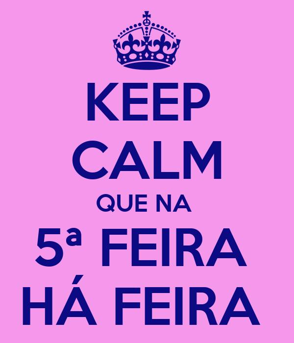 KEEP CALM QUE NA  5ª FEIRA  HÁ FEIRA
