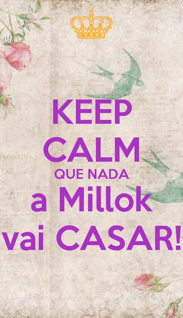 KEEP CALM QUE NADA a Millok vai CASAR!