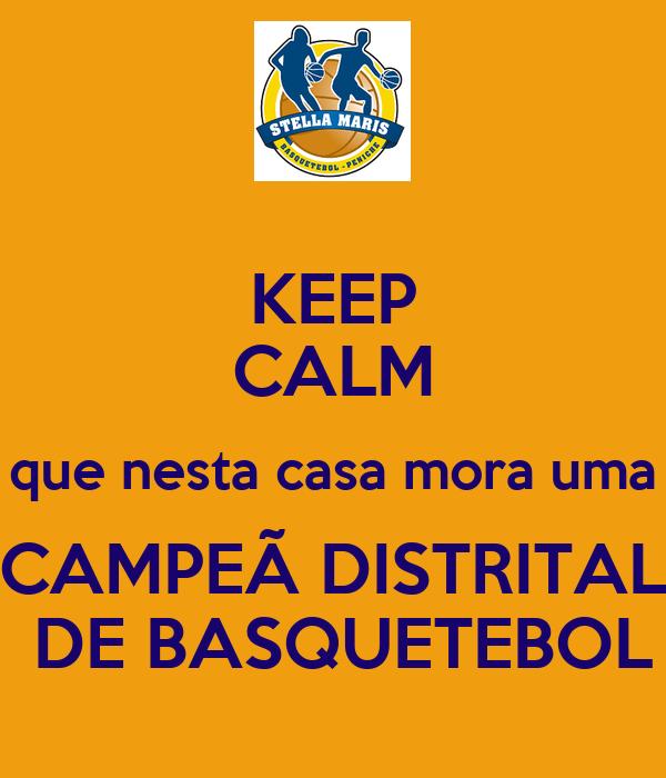 KEEP CALM que nesta casa mora uma CAMPEÃ DISTRITAL  DE BASQUETEBOL