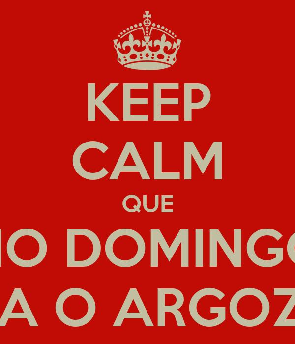 KEEP CALM QUE NO DOMINGO JOGA O ARGOZELO