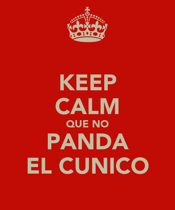 KEEP CALM QUE NO PANDA EL CUNICO