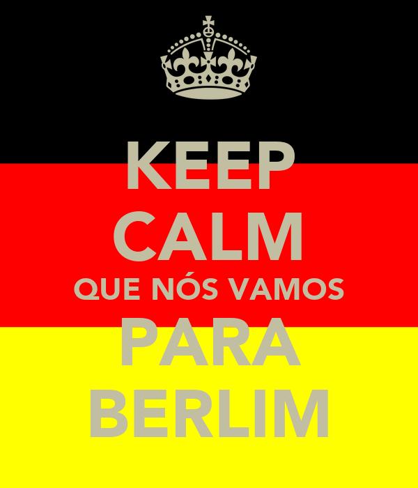 KEEP CALM QUE NÓS VAMOS PARA BERLIM