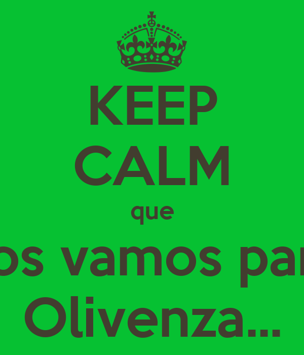 KEEP CALM que nos vamos para Olivenza...