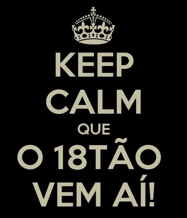 KEEP CALM QUE O 18TÃO  VEM AÍ!