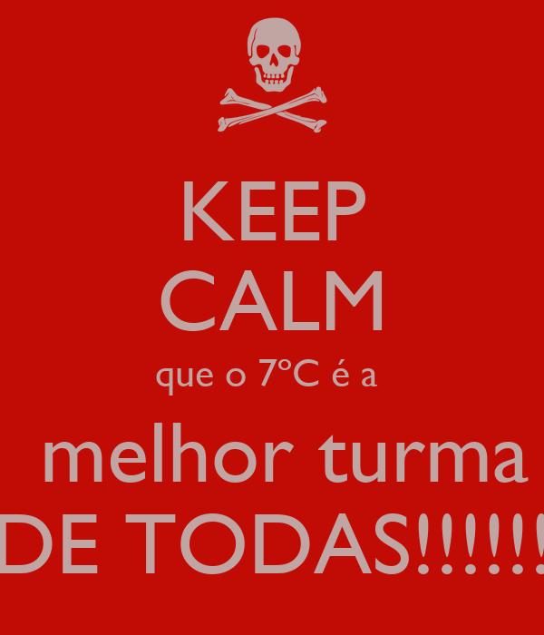 KEEP CALM que o 7ºC é a   melhor turma DE TODAS!!!!!!