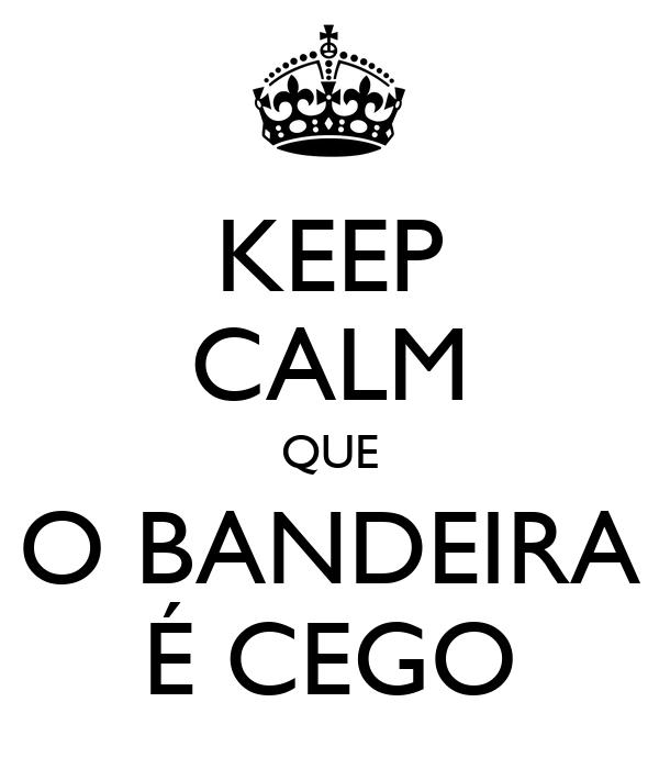 KEEP CALM QUE O BANDEIRA É CEGO
