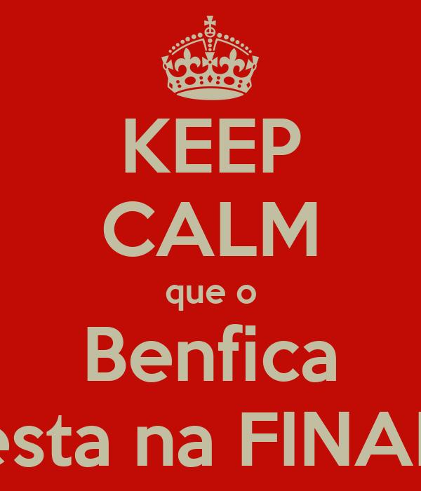 KEEP CALM que o Benfica esta na FINAL