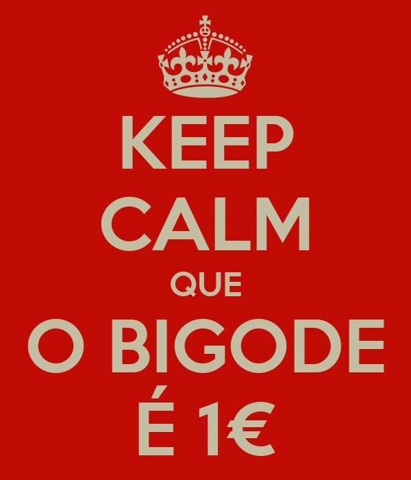 KEEP CALM QUE O BIGODE É 1€