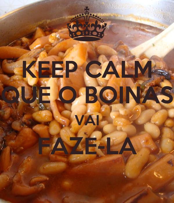 KEEP CALM QUE O BOINAS VAI FAZE-LA