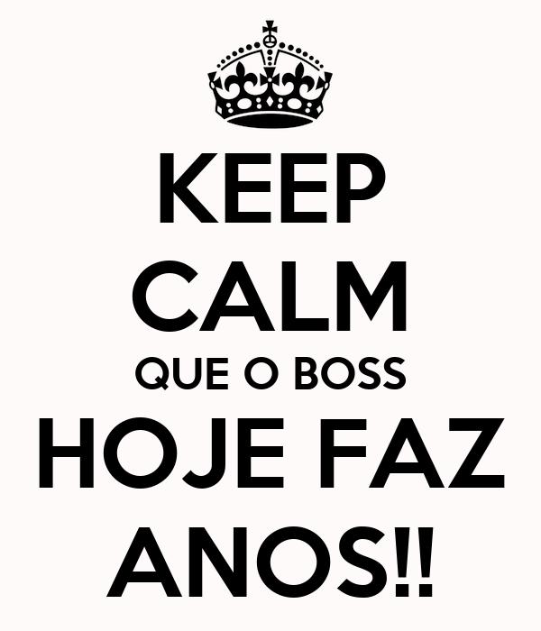 KEEP CALM QUE O BOSS HOJE FAZ ANOS!!