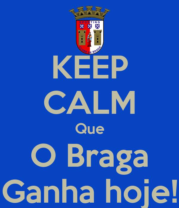 KEEP CALM Que O Braga Ganha hoje!