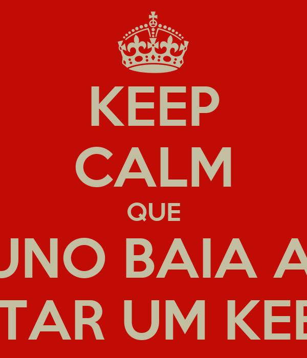 KEEP CALM QUE O BRUNO BAIA AINDA VAI POSTAR UM KEEP CALM
