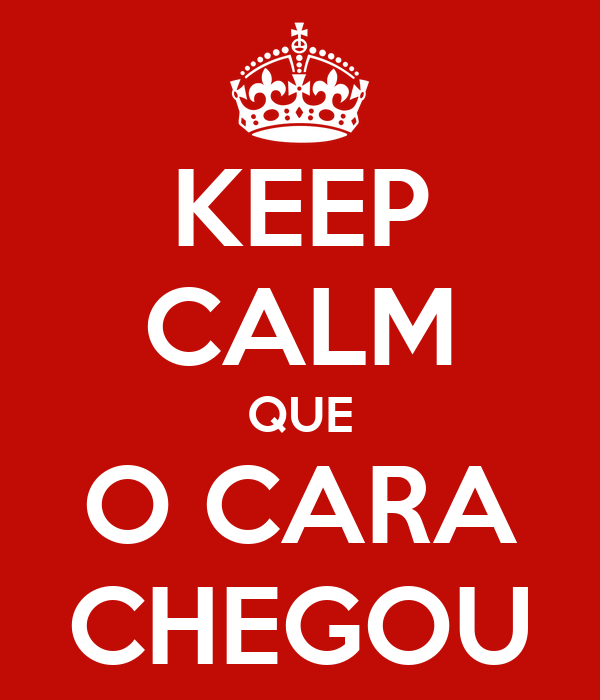 KEEP CALM QUE O CARA CHEGOU