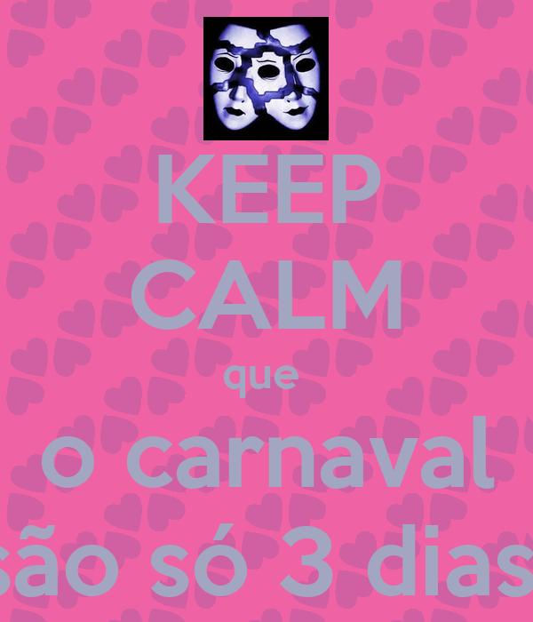 KEEP CALM que  o carnaval são só 3 dias