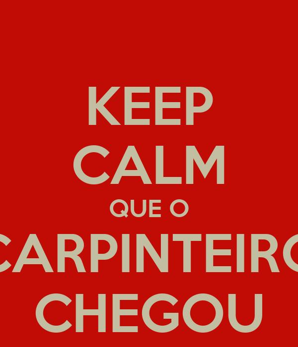 KEEP CALM QUE O CARPINTEIRO CHEGOU