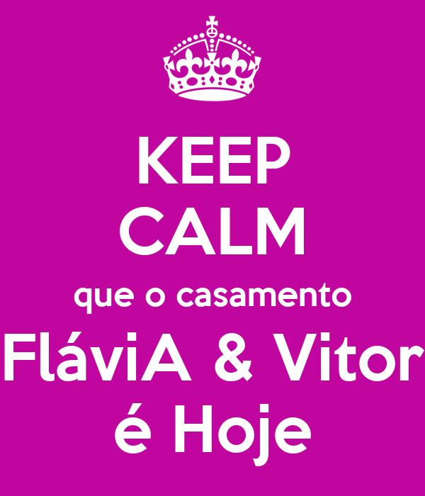 KEEP CALM que o casamento FláviA & Vitor é Hoje