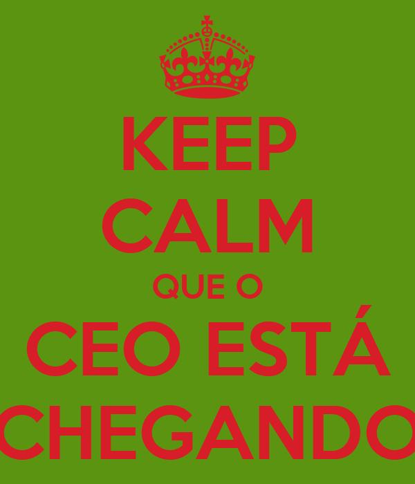 KEEP CALM QUE O CEO ESTÁ CHEGANDO
