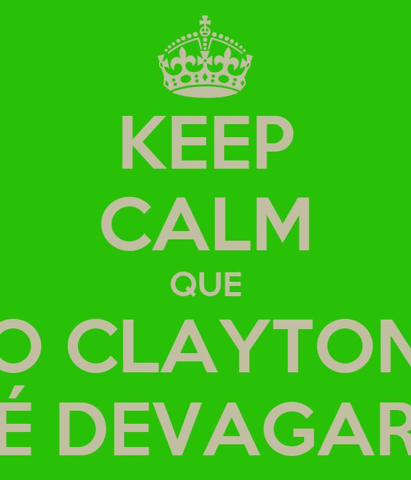 KEEP CALM QUE O CLAYTON É DEVAGAR