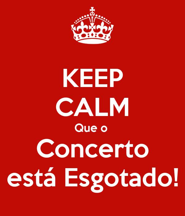 KEEP CALM Que o  Concerto está Esgotado!