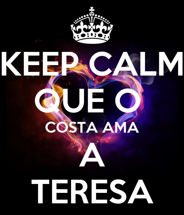 KEEP CALM QUE O  COSTA AMA A TERESA