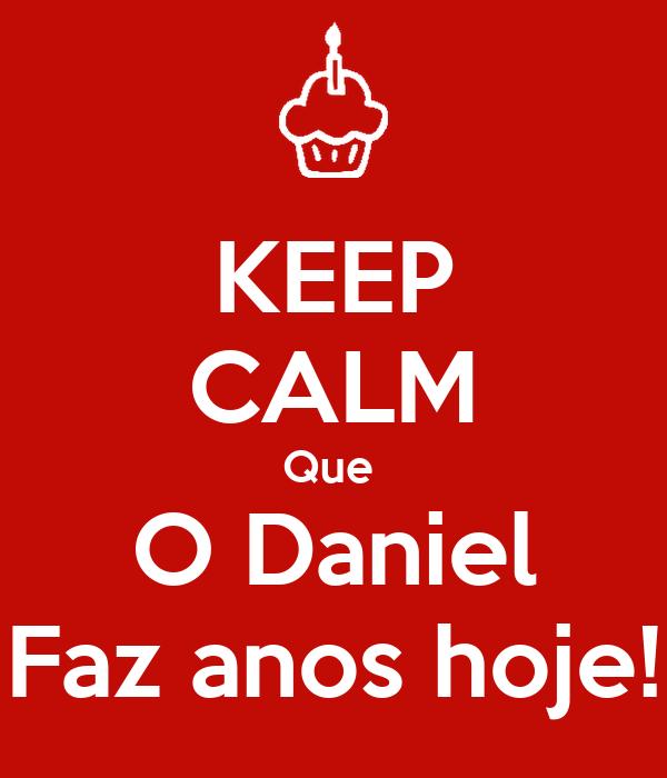 KEEP CALM Que  O Daniel Faz anos hoje!