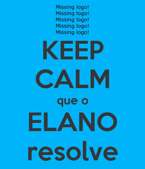 KEEP CALM que o ELANO resolve