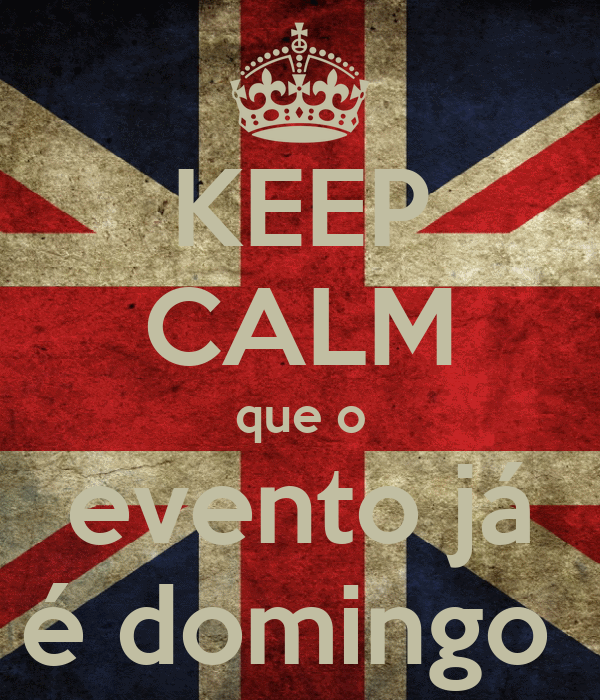 KEEP CALM que o evento já é domingo