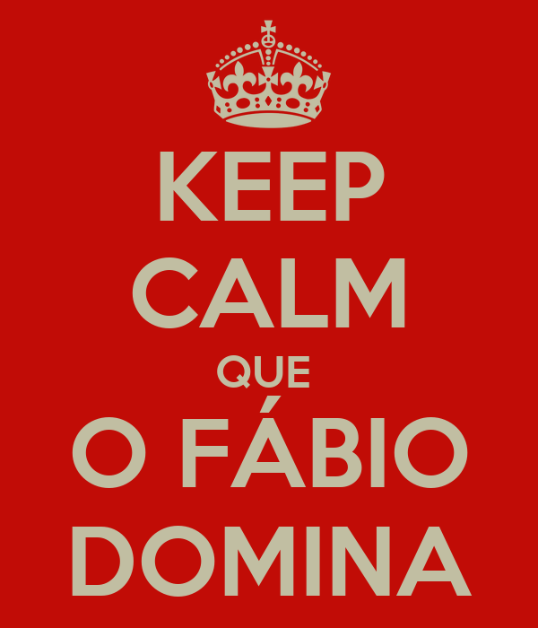 KEEP CALM QUE  O FÁBIO DOMINA