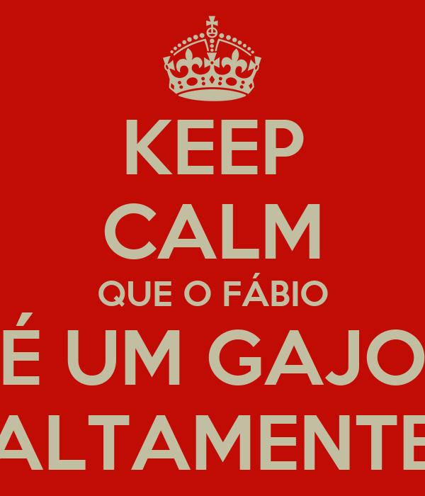 KEEP CALM QUE O FÁBIO É UM GAJO ALTAMENTE