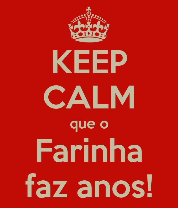 KEEP CALM que o Farinha faz anos!