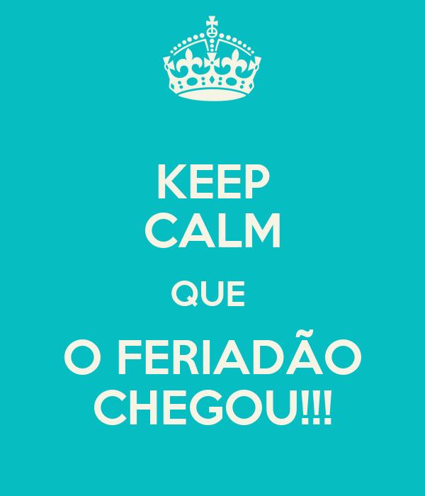 KEEP CALM QUE  O FERIADÃO CHEGOU!!!
